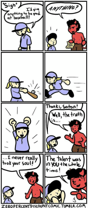 Tumblr, Blog, and Good: Sigh*  9  anyting to be qood  at boseball!  Thanks, Satan!  Well, the truth  I never really lThe talent was  took your sovl! nU+he tinole.  time!  ZEROPERCENTDISLOUNT COMIC.TUMBLR COM awesomacious:  Good satan.