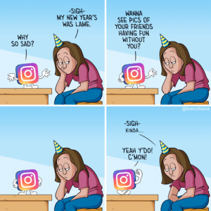 Me on Instagram today [OC]: -SIGH-  MY NEW YEAR'S  WAS LAME.  WANNA  SEE PICS OF  YOUR FRIENDS  HAVING FUN  WITHOUT  YOU?  WHY  SO SAD?  @kmcshane  -SIGH-  KINDA...  ΥEAH Y'DO!  C'MON! Me on Instagram today [OC]