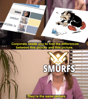 When Blizzard finally teases a hero that makes you feel represented: SIGMA  JUNKRAT  SOLDIER:76  ي  Corporate needs you to find the differences  between this picture and this picture.  SMURFS  They're the same picture. When Blizzard finally teases a hero that makes you feel represented