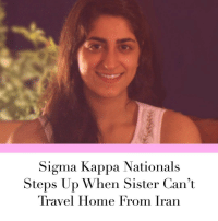 Girl Memes, Sigma, and Step Up: Sigma Kappa Nationals  Steps Up When Sister Can't  Travel Home From Iran Link in bio.