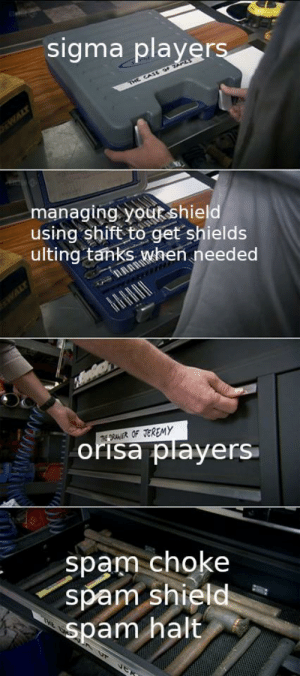 Shield, Sigma, and Spam: sigma players  THE CASE oF JAPL  WALT  managing youtshield  using shift to get shields  ulting tanks when needed  WAL  TH RNER OF JEREMY  orisa players  Spam choke  spam shield  spam halt lets be honest here
