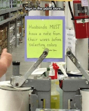 Tumblr, Blog, and Paint: Sign in the paint sfore.  Husbands MUST  ava a note trom PLEASE  their wives bafore  selecting colors epicjohndoe:  No Paint Without A Note