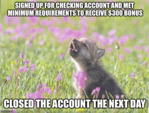 America, College, and Bank: SIGNEDUPFOR CHECKINGACCOUNT AND MET  MINIMUM REQUIREMENTS TO RECEIVE $30O BONUS  CLOSED THEACCOUNT THE NEXT DAY Payback for Bank of America screwing me in college