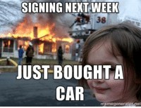 SIGNING NEXT WEEK  JUST BOUGHT A  CAR  memegenerator pet Another submission from Michaela Eaves. Oh buyers...