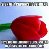 <3: SIGNOFACALINISTBOTERIEND  BUYS HIS GIRLFRIEND TULIPS INSTEAD  OF ROSES FOR VALENTINESDAY <3