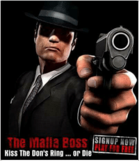 Always dreamed about being part of a mafia? Join the millions of mafia game players and live out you fantasy! Sign up and experience the fun that awaits! ..HB   www.themafiaboss.com: SIGNUP NOW  KISS The Don's Ring... or Die Always dreamed about being part of a mafia? Join the millions of mafia game players and live out you fantasy! Sign up and experience the fun that awaits! ..HB   www.themafiaboss.com