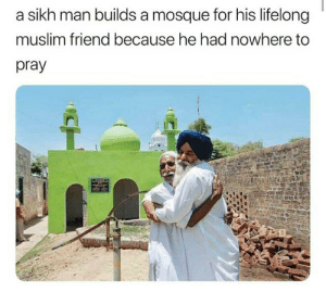 I was gonna say friendship goals but this is humanity goals: sikh man builds a mosque for his lifelong  muslim friend because he had nowhere to  pray  CH I was gonna say friendship goals but this is humanity goals