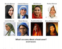 tag yourself: Sikh Woman  Puritan Woman  Muslim Woman Catholic Woman  Jewish Woman  Hindu Woman  Buddhist Woman  Mary, Mother of Jesus  What's so scary about a head cover?  tag yourself