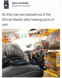Yam is wealth in this America: sikiru sindodo  @BabaOloriokoBB.  So this man just passed out in the  African Market after hearing price of  yam  WIN  WINGS PART  SEAL  30 A GRADE AT  ITY BEEF  as OMINO MOLDO Yam is wealth in this America