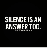 SILENCE IS AN  ANSWER TOO  THE GOOD VIBE CO Thank You :)   Sometimes the greatest thing we can do is to remain silent. That says a lot.   Goddesses, a New Consciousness