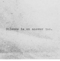 True, Silence, and Answer: Silence is an answer too. True https://t.co/QQN4vikLsB