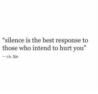 "Best Response: ""silence is the best response to  those who intend to hurt you""  6C  r.h. Sin"