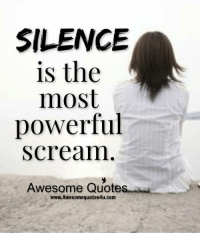 Silence Is The Most Powerful Scream Awesome Quote Www Awesome