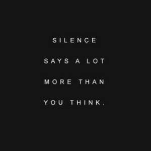 Tha: SILENCE  SAYS A LO T  MORE THA N  YOUTHINK.