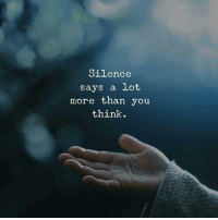 Silence, Think, and You: Silence  says a lot  more than you  think.