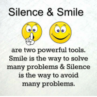 power tools: Silence & Smile  are two powerful tools.  Smile is the way to solve  many problems & Silence  is the way to avoid  many problems.