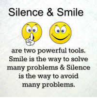 power tools: Silence & Smile  are two powerful tools.  Smile is the way to solve  many problems & Silence  the way to avoid  is many problems.
