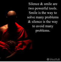 <3 The Law Of Attraction  .: Silence & smile are  two powerful tools  Smile is the way to  solve many problems  & silence is the way  to avoid many  problems.  THE  LAW  o F  ATTRACTION <3 The Law Of Attraction  .