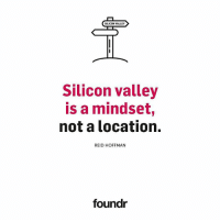 Memes, 🤖, and Silicon Valley: SILICON VALLEY  Silicon valley  is a mindset,  not a location.  REID HOFFMAN  foundr A collection of some wise words from great startup founders! Tag a friend that needs to see them!