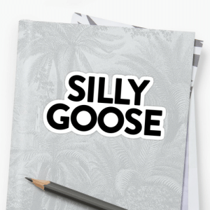 """Silly Goose ~ Joke Sarcastic Meme"""" Stickers by StrangeStreet 