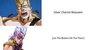 Bodies , Silver, and Requiem: Silver Chariot Requiem  [Let The Bodies Hit The Floor] [Let the cripples hit the floor]