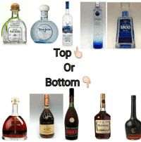 I say top!!: SILVER  PATRON  TEQUILA  Don onlulio  GREY  GGOSE  VODKA  Or  Bottom  REMY MARTIN  CIROC  Hennessy  1800  SILVER  COURVOISIER I say top!!