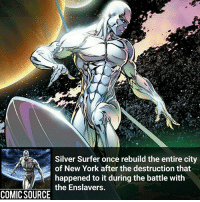 Disney, Facts, and Memes: Silver Surfer once rebuild the entire city  of New York after the destruction that  happened to it during the battle with  the Enslavers.  COMIC SOURCE I think matter manipulation would be one of the coolest powers. Rebuilt* ________________________________________________________ Silversurfer Ironman BlackWidow Avengers Marvel Hulk Spiderman BlackPanther MCU Venom Hawkeye SpidermanHomecoming DarthVader Thor CaptainAmerica StarWars Deadpool Like CivilWar Antman quicksilver Like4Like Facts Comics Lukecage Daredevil Marvel CW Disney DCComics