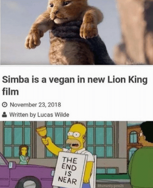 The end is near via /r/memes https://ift.tt/2FPqx1l: Simba is a vegan in new Lion King  film  O November 23, 2018  Written by Lucas Wilde  THE  END  I S  NEAR  Chumanity.gone26 The end is near via /r/memes https://ift.tt/2FPqx1l