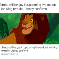 Disney, Memes, and Lion: Simba will be gay in upcoming live-action  Lion King remake, Disney confirms  Simba will be gay in upcoming live-action Lion King  remake, Disney confirms  pinknews.co.uk Disney confirms: Simba will be gay in upcoming live-action LionKing remake 👌 @pmwhiphop