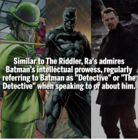"Memes, 🤖, and The Riddler: Similar to The Riddler, Ra's admires  Batman's intellectual prowess, regularly  referring to Batman as ""Detective"" or ""The  Detective"" when speaking to about him. The World's Greatest Detective."