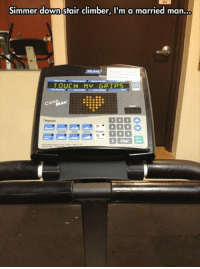 Clim: Simmer down stair climber, I'm a married man...  TOUCH MY GR PS  clim  Max