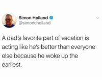 Dad, Fashion, and Funny: Simon Holland  @simoncholland  A dad's favorite part of vacation is  acting like he's better than everyone  else because he woke up the  earliest. In true dad fashion https://t.co/tPO6hTZaLO