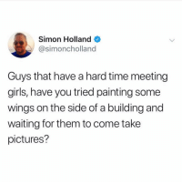 And that, kids, is how I met your mother (@simoncholland): Simon Holland  @simoncholland  Guys that have a hard time meeting  girls, have you tried painting some  wings on the side of a building and  waiting for them to come take  pictures? And that, kids, is how I met your mother (@simoncholland)