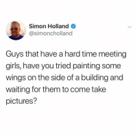 Girls, Pictures, and Time: Simon Holland  @simoncholland  Guys that have a hard time meeting  girls, have you tried painting some  wings on the side of a building and  waiting for them to come take  pictures? Works like a charm (@simoncholland)