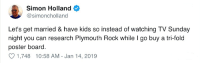 lets get married: Simon Holland  @simoncholland  Let's get married & have kids so instead of watching TV Sunday  night you can research Plymouth Rock while I go buy a tri-fold  poster board  1,748 10:58 AM-Jan 14, 2019