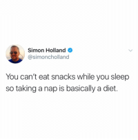 Funny, Time, and Girl Memes: Simon Holland  @simoncholland  You can't eat snacks while you sleep  so taking a nap is basically a diet Nap time @simoncholland