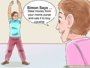 Bad, Moms, and Money: Simon Says.  Steal money from  your moms purse  and use it to buy  cocaine  wiki How to Play Simon Says  w/anklercaroni Simon might be a bad influence