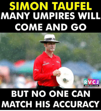 Simon Taufel - One of the umpires with the most accurate decisions. rvcjinsta: SIMON TAUFEL  MANY UMPIRES WILL  COME AND GO  nirates  RVC J  WWW. RVCJ.COM  BUT NO ONE CAN  MATCH HIS  ACCURACY Simon Taufel - One of the umpires with the most accurate decisions. rvcjinsta