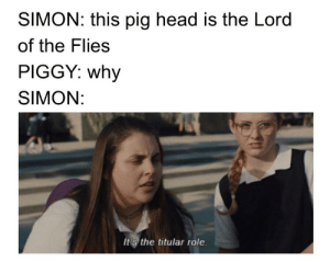 Head, Meme, and Lord of the Flies: SIMON: this pig head is the Lord  of the Flies  PIGGY: why  SIMON:  It's the titular role guys we're so close to 2k let's pump up our meme output!!