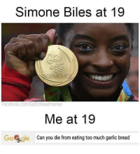 simone biles: Simone Biles at 19  GBMEM  Facebook.com/Garlic breadmemes  Me at 19  GoCogle Can you die from eating too much garlic bread
