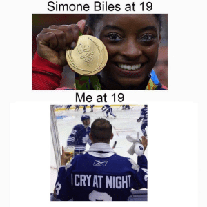 2meirl4meirl: Simone Biles at 19  Me at 19  CRY AT NIGH 2meirl4meirl