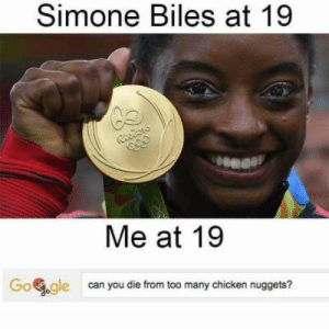 Meme, Tumblr, and Chicken: Simone Biles at 19  Me at 19  Gogle can you die from too many chicken nuggets? gymnastics meme   Tumblr