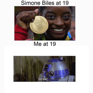 Sad, Beep, and  Simone Biles: Simone Biles at 19  Me at 19  [sad beep] https://t.co/epfE9QYI0k