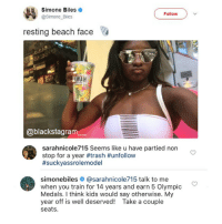 Epic answer by @simonebiles. Trash the haters, girl! You are the best! Congratulations to Simone for winning the best female athlete at 2017 ESPY Awards! @expression_tees blackexcellence blackpride blackandproud blackpower blackbeauty blackisbeautiful blackgirlmagic blackgirlsrock naturallyshesdope blackgirl blackgirls blackwomen blackwoman blackout blackqueens blackmodel blackmodels blackgirlskillingit melaninonfleek melaninpoppin: Simone Biles  @Simone Biles  Follow  resting beach face  WAH  @blackstagram  sarahnicole715 Seems like u have partied non  stop for a year #trash #unfollow  #sucKVa ss rolemodel  simonebiles # @sarahn.cole715 talk to me  when you train for 14 years and earn 5 Olympic  Medals. I think kids would say otherwise. My  year off is well deserved! Take a couple  seats Epic answer by @simonebiles. Trash the haters, girl! You are the best! Congratulations to Simone for winning the best female athlete at 2017 ESPY Awards! @expression_tees blackexcellence blackpride blackandproud blackpower blackbeauty blackisbeautiful blackgirlmagic blackgirlsrock naturallyshesdope blackgirl blackgirls blackwomen blackwoman blackout blackqueens blackmodel blackmodels blackgirlskillingit melaninonfleek melaninpoppin