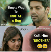 "Kitkat: Simple Way  To  IRRITATE  a Boy  @AM2RYL  insta@kitkat dishu  Call Him  ""BROTHER"""