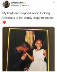 This is the sweetest 😍: Simply Kenn  @KennedySamone  My boyfriend stepped in and took my  little sister to the daddy daughter dance This is the sweetest 😍