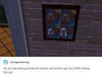 Dank, 🤖, and Sim: Sims gonewrong  my sim was taking photobooth photos with another girl who DIED halfway  through