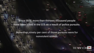 ragemovement: That's over 330 people killed each year from police pursuits alone, with 297 deaths annually related to police pursuits of nonviolent crime. In total from 1979 that's 11,700 killed due to chases of nonviolent crime.  13,000 lost lives.   (Source): https://youtu.be/Em8C6AvD4sk : Since 1979, more than thirteen thousand people  have been killed in the U.S as a result of police pursuits  More than ninety per cent of those pursuits were for  nonviolent crimes  THE NEW YORNE  subscribe ragemovement: That's over 330 people killed each year from police pursuits alone, with 297 deaths annually related to police pursuits of nonviolent crime. In total from 1979 that's 11,700 killed due to chases of nonviolent crime.  13,000 lost lives.   (Source): https://youtu.be/Em8C6AvD4sk