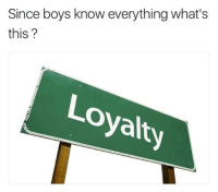Funny, Boys, and Whats: Since boys know everything what's  this?  Loyalty