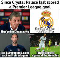 Woah 😱 https://t.co/bsfvlNo6In: Since  Crystal Palace last scored  a Premier Leaque goal  ReallMadrid have  They've had 3 managers  @TrollFootball  Nie  Tottenham wom  Tom Starke retired, came  back andľretired again. agame at the Wembley Woah 😱 https://t.co/bsfvlNo6In